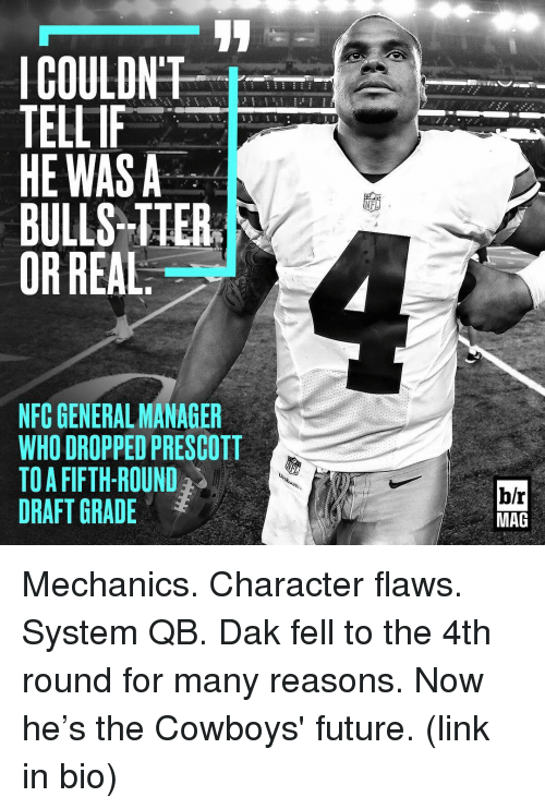 iter: COULDNT  TELLIF  HE WAS A  BULLS-ITER  OR REAL  NFCGENERALMANAGER  WHO DROPPED PRESCOTT  TO A FIFTH-ROUND  DRAFT GRADE  NFL  b/r  MAG Mechanics. Character flaws. System QB. Dak fell to the 4th round for many reasons. Now he's the Cowboys' future. (link in bio)