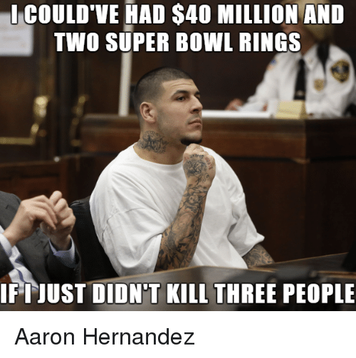 couldve had s40 million and two super bowl rings if 19504711 🔥 25 best memes about aaron hernandez, super bowl, and nfl aaron