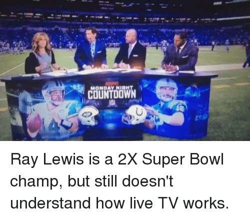 Ray Lewis: COUNTDOWN Ray Lewis is a 2X Super Bowl champ, but still doesn't understand how live TV works.