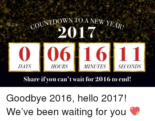 Mexican Word of the Day: COUNTDOWN TOA NEW YEAR!  2017  0 106 16 11  DAYS  HOURS  MINUTES SECONDS  Share if you can't wait for 2016 to end! Goodbye 2016, hello 2017! We've been waiting for you 💖