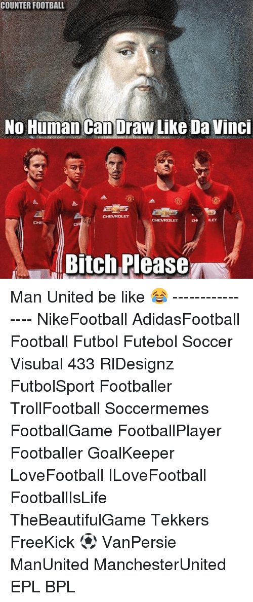Memes, Drawings, and Bitch Please: COUNTER FOOTBALL  No Human Can Draw Like Da Vinci  CHI  Bitch Please Man United be like 😂 ---------------- NikeFootball AdidasFootball Football Futbol Futebol Soccer Visubal 433 RlDesignz FutbolSport Footballer TrollFootball Soccermemes FootballGame FootballPlayer Footballer GoalKeeper LoveFootball ILoveFootball FootballIsLife TheBeautifulGame Tekkers FreeKick ⚽️ VanPersie ManUnited ManchesterUnited EPL BPL