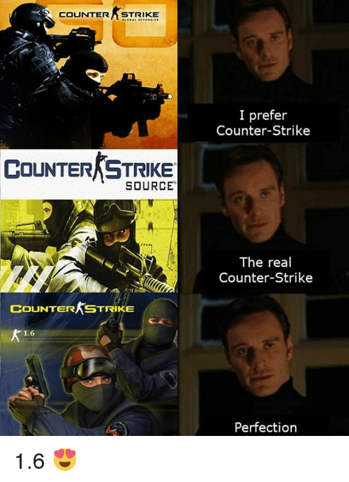 Counter Strikes: COUNTER STRIKE  I prefer  Counter-Strike  COUNTER STRIKE  SOURCE  The real  Counter-Strike  COUNTER STRIKE  1.6  Perfection 1.6 😍
