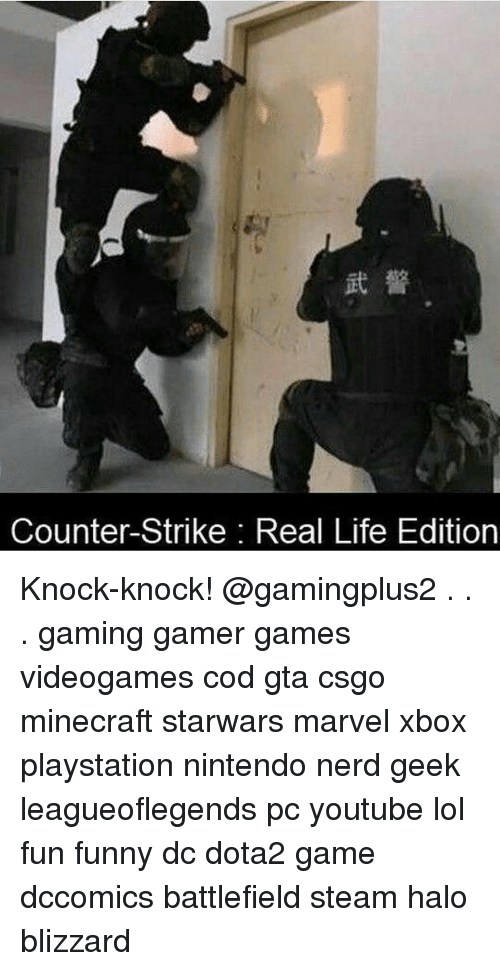 Counter Strikes: Counter-Strike: Real Life Edition Knock-knock! @gamingplus2 . . . gaming gamer games videogames cod gta csgo minecraft starwars marvel xbox playstation nintendo nerd geek leagueoflegends pc youtube lol fun funny dc dota2 game dccomics battlefield steam halo blizzard