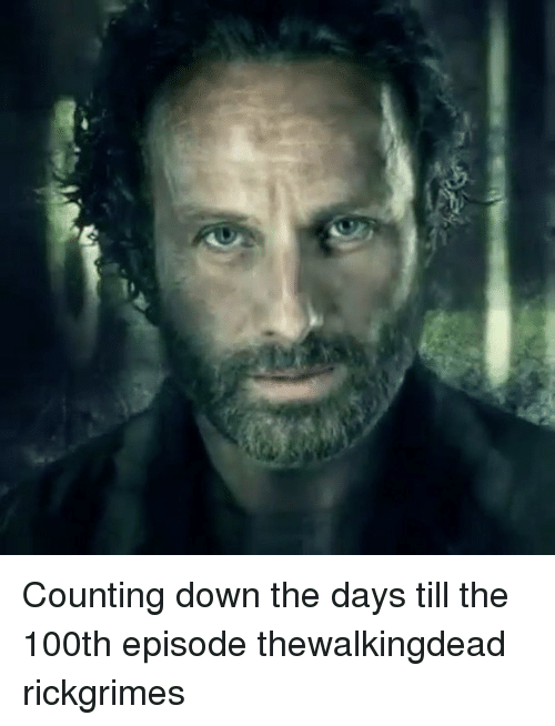 Memes, 🤖, and Thewalkingdead: Counting down the days till the 100th episode thewalkingdead rickgrimes