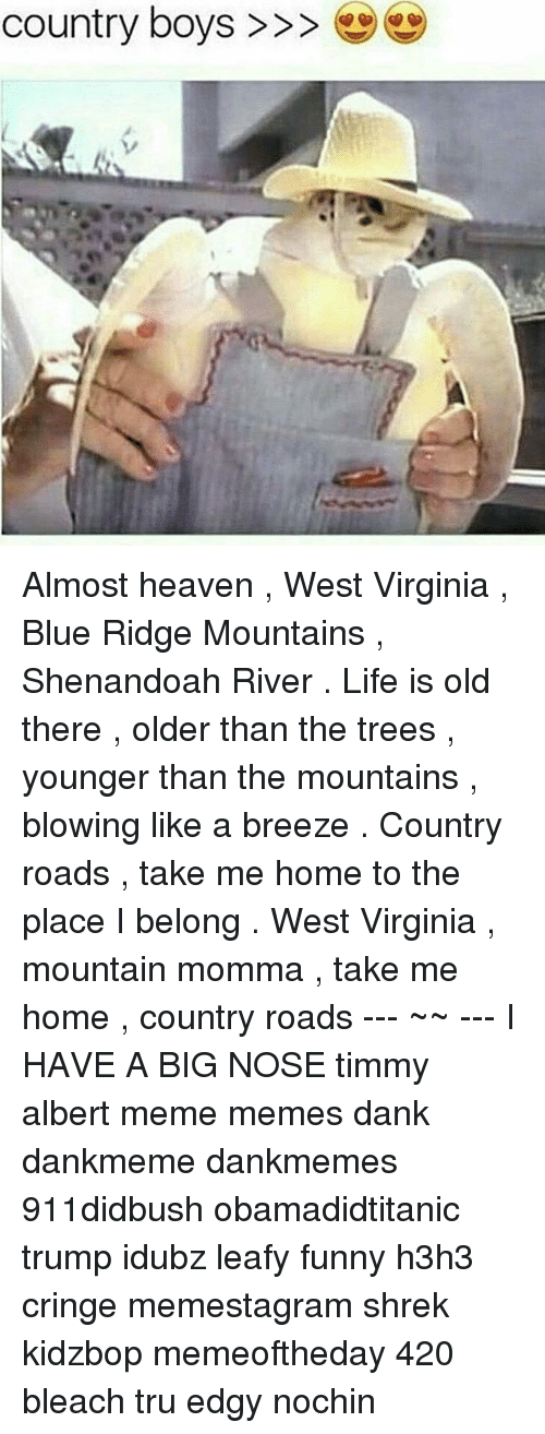 COUNTRY ROADS TAKE ME HOME TO THE PLACE I BELONG WEST ...