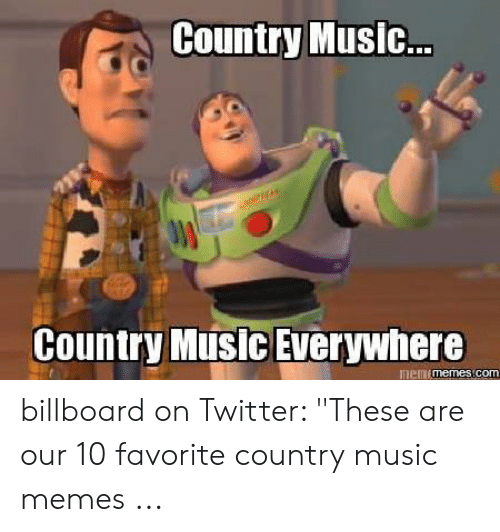"""Country Music Memes: Country Music..  Country Music Everywhere  memimemes com billboard on Twitter: """"These are our 10 favorite country music memes ..."""