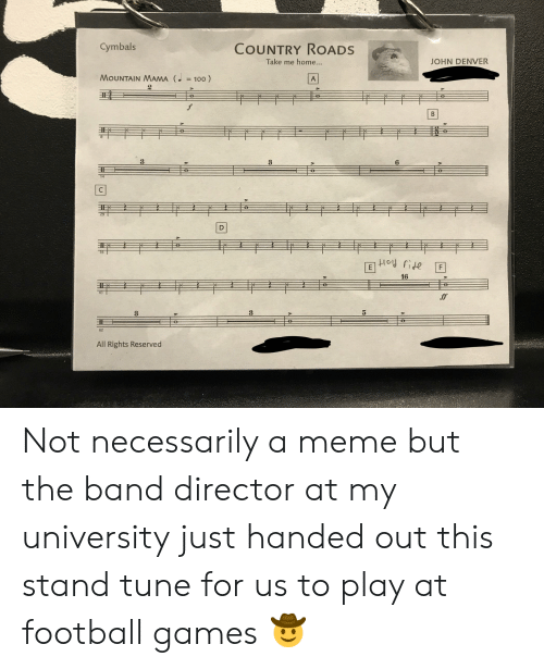 cymbals: COUNTRY ROADS  Cymbals  Take me home...  JOHN DENVER  MOUNTAIN MAMA (100)  A  f  B  6  35  P  16  ff  62  All Rights Reserved Not necessarily a meme but the band director at my university just handed out this stand tune for us to play at football games 🤠