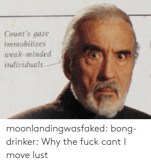 weak: Count's gaze  immobilizes  weak-minded  individuals moonlandingwasfaked: bong-drinker:  Why the fuck cant I move   lust
