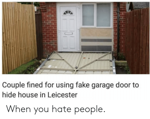Leicester: Couple fined for using fake garage door to  hide house in Leicester When you hate people.