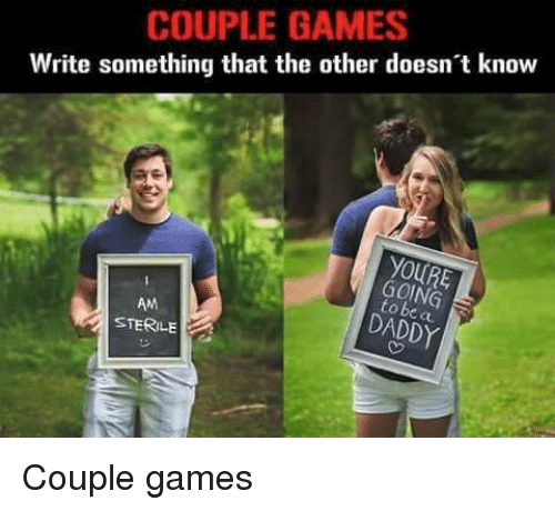 Dank, Games, and 🤖: COUPLE GAMES  Write something that the other doesn't know  GOING  to be a  AM  STERILE  DADDY Couple games