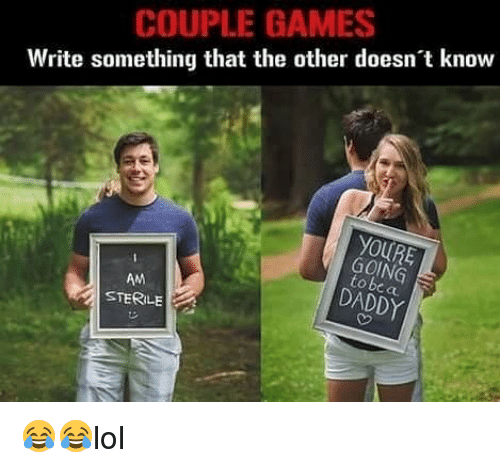 Memes, Games, and 🤖: COUPLE GAMES  Write something that the other doesnt know  YOURE  GOING  to be cu  AM  STERILE  DADDY 😂😂lol