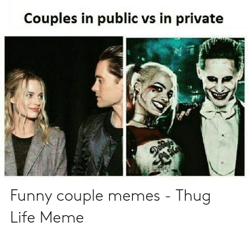 Funny Couple: Couples in public vs in private  Dadags Funny couple memes - Thug Life Meme