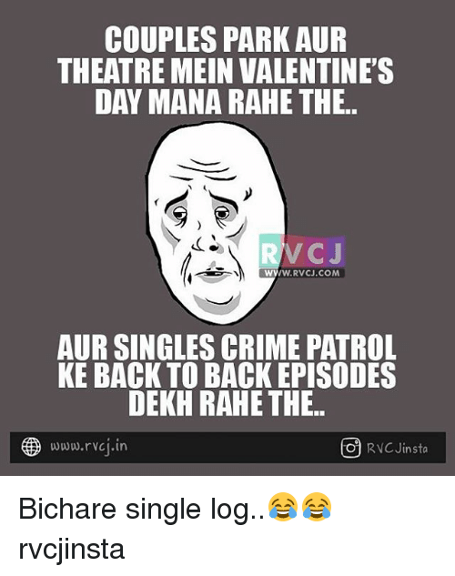 Back to Back, Crime, and Memes: COUPLES PARK AUR  THEATRE MEIN VALENTINE'S  DAY MANA RAHE THE..  V CJ  AUR SINGLES CRIME PATROL  KE BACK TO BACK EPISODES  DEKH RAHE THE  www.rvci in  ro RVC Jinsta Bichare single log..😂😂 rvcjinsta