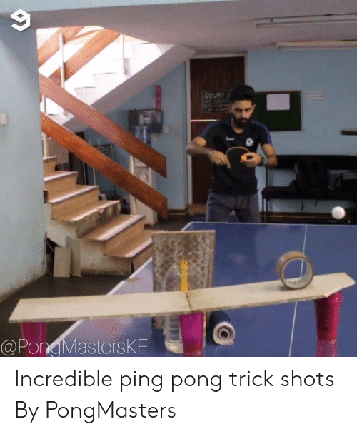 ping: COURT  @PongMastersKE Incredible ping pong trick shots  By PongMasters