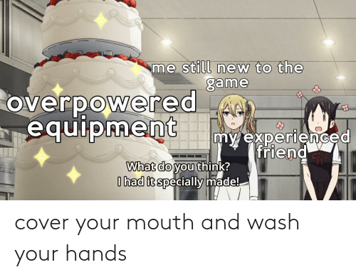 Wash: cover your mouth and wash your hands