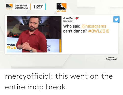 gue: COVERAGE  CONTINUES | 1:27  LEAGUE  JuneDori>  ajunedori  Who said @hexagrams  can't dance? #OWL2019  WATC  GUE  # tagboard mercyofficial:  this went on the entire map break
