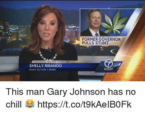gary johnson: COVERAGE YOU CAN COUNT ON  SHELLY RIBANDO  KOAT ACTION 7 NEWS  FORMER GOVERNOR  PULLS STUNT  KOAT This man Gary Johnson has no chill 😂 https://t.co/t9kAeIB0Fk