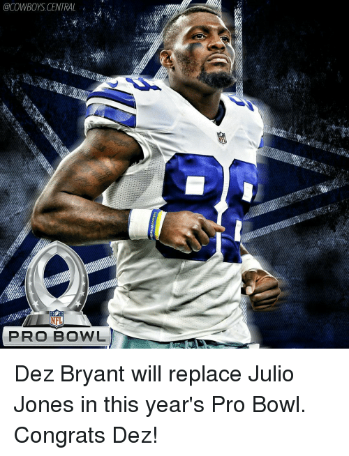 Dez Bryant, Memes, and 🤖: @COWBOYS CENTRAL  PRO BOWL Dez Bryant will replace Julio Jones in this year's Pro Bowl. Congrats Dez!