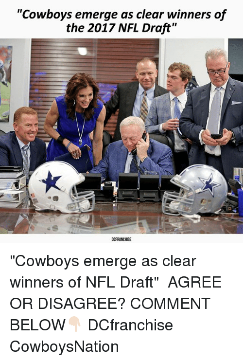 "Dallas Cowboys, Memes, and Nfl: ""Cowboys emerge as clear winners of  the 2017 NFL Draft""  DCFRANCHISE ""Cowboys emerge as clear winners of NFL Draft"" ✭ AGREE OR DISAGREE? COMMENT BELOW👇🏻 DCfranchise CowboysNation"