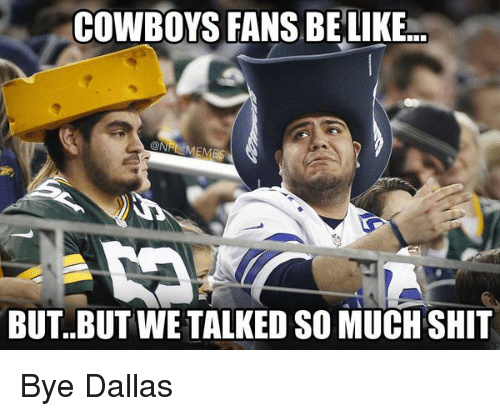 Be Like, Football, and Nfl: COWBOYS FANS BE LIKE  @N  EMES  BUT..BUTWE TALKED SO MUCHSHIT Bye Dallas
