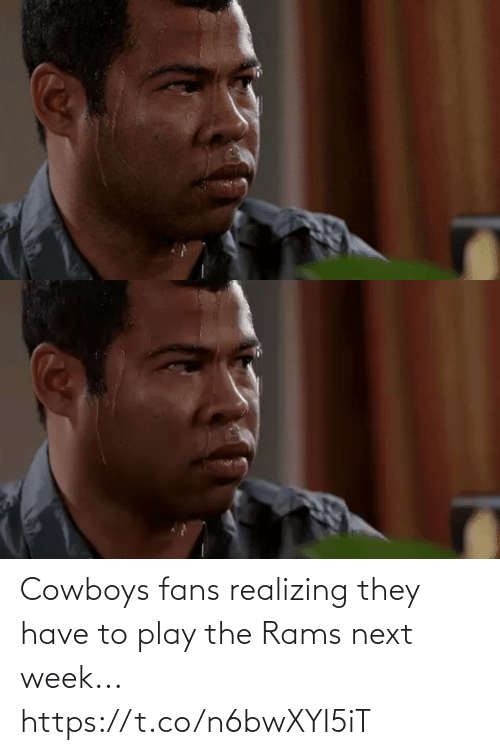 Rams: Cowboys fans realizing they have to play the Rams next week... https://t.co/n6bwXYI5iT