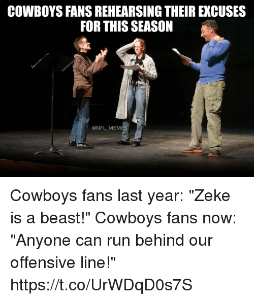 """Nfl Meme: COWBOYS FANS REHEARSING THEIR EXCUSES  FOR THIS SEASON  @NFL_MEME Cowboys fans last year: """"Zeke is a beast!""""  Cowboys fans now: """"Anyone can run behind our offensive line!"""" https://t.co/UrWDqD0s7S"""
