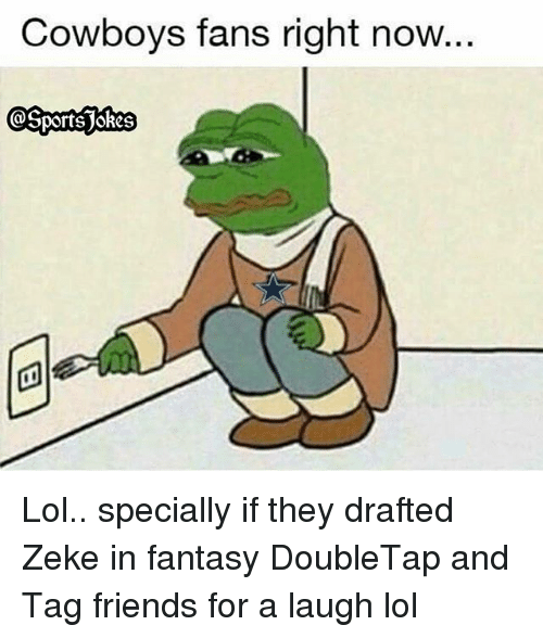 Dallas Cowboys, Friends, and Lol: Cowboys fans right now... Lol.. specially if they drafted Zeke in fantasy DoubleTap and Tag friends for a laugh lol