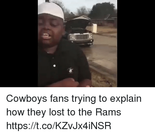 Dallas Cowboys, Football, and Nfl: Cowboys fans trying to explain how they lost to the Rams https://t.co/KZvJx4iNSR