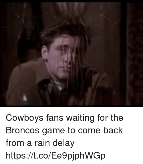 rain delay: Cowboys fans waiting for the Broncos game to come back from a rain delay https://t.co/Ee9pjphWGp