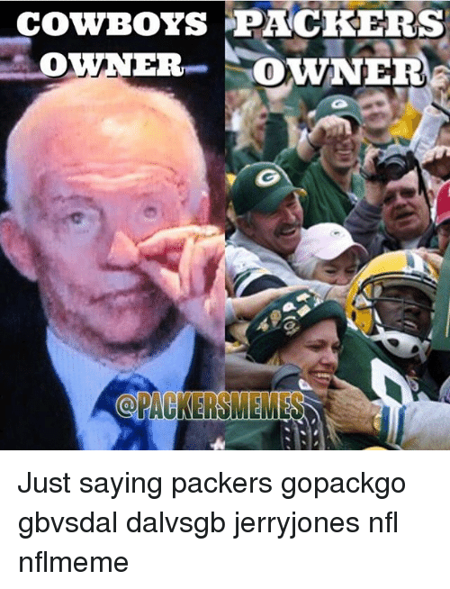 Green Bay Packers, Nfl, and Packers: COWBOYS PACKERS  OWNER ROWNER Just saying packers gopackgo gbvsdal dalvsgb jerryjones nfl nflmeme