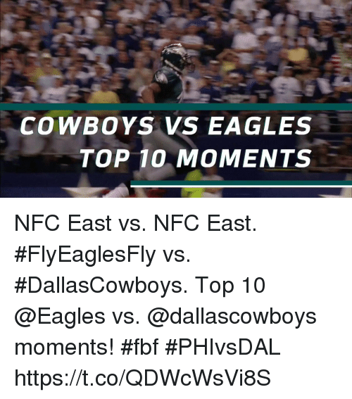 nfc east: COWBOYS VS EAGLES  TOP 10 MOMENTS NFC East vs. NFC East. #FlyEaglesFly vs. #DallasCowboys.   Top 10 @Eagles vs. @dallascowboys moments! #fbf #PHIvsDAL https://t.co/QDWcWsVi8S