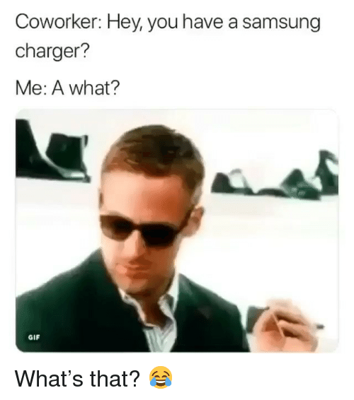 Gif, Memes, and Samsung: Coworker: Hey, you have a samsung  charger?  Me: A what?  GIF What's that? 😂