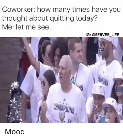 coworking: Coworker: how many times have you  thought about quitting today?  Me: let me see...  IG: @SERVER LIFE  CHAMPIONS Mood