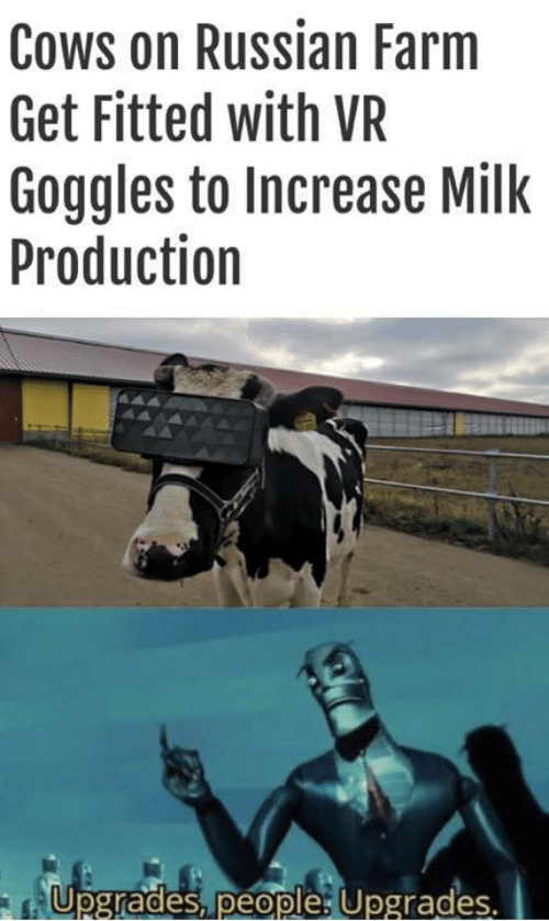 cows: Cows on Russian Farm  Get Fitted with VR  Goggles to Increase Milk  Production  Upgrades, people: Upgrades.  Te