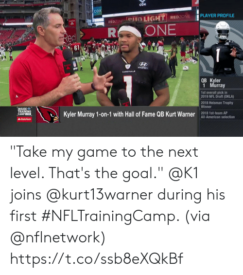 """NFL draft: COX  COX  PLAYER PROFILE  Pin LIGHT REDZONE  REDZON  ONE  R  Red  61  solifa  NFL  HYUNDRI  CARDINALS  QB Kyler  1 Murray  1st overall pick in  2019 NFL Draft (OKLA)  2018 Heisman Trophy  Winner  INSIDE  TRAINING  CAMPLIVE  Kyler Murray 1-on-1 with Hall of Fame QB Kurt Warner  2018 1st-team AP  All-American selection  AState Farm """"Take my game to the next level. That's the goal.""""  @K1 joins @kurt13warner during his first #NFLTrainingCamp. (via @nflnetwork) https://t.co/ssb8eXQkBf"""