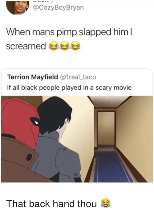 Pimp: CozyBoyBryan  When mans pimp slapped him l  screamed  Terrion Mayfield @1real_taco  If all black people played in a scary movie That back hand thou 😂