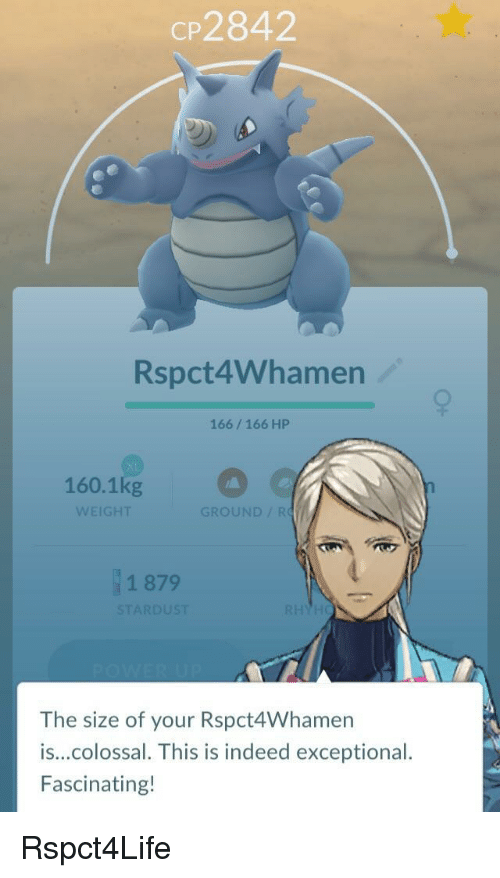exceptional: CP2842  Rspct4Whamen  166/166 HP  160.1kg  WEIGHT  GROUND/R  1 879  STARDUST  The size of your Rspct4Whamern  is...colossal. This is indeed exceptional.  Fascinating! Rspct4Life