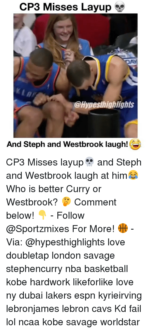 Basketball, Cavs, and Espn: CP3 Misses Layup  @Hypesthighilights  And Steph and Westbrook laugh! CP3 Misses layup💀 and Steph and Westbrook laugh at him😂 Who is better Curry or Westbrook? 🤔 Comment below! 👇 - Follow @Sportzmixes For More! 🏀 - Via: @hypesthighlights love doubletap london savage stephencurry nba basketball kobe hardwork likeforlike love ny dubai lakers espn kyrieirving lebronjames lebron cavs Kd fail lol ncaa kobe savage worldstar
