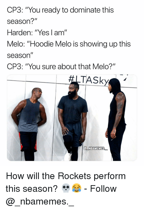 "Memes, 🤖, and How: CP3: ""You ready to dominate this  season?""  Harden: ""Yes l am""  Melo: ""Hoodie Melo is showing up this  season  CP3: ""You sure about that Melo?""  TASky  Q NBAMEMES How will the Rockets perform this season? 💀😂 - Follow @_nbamemes._"