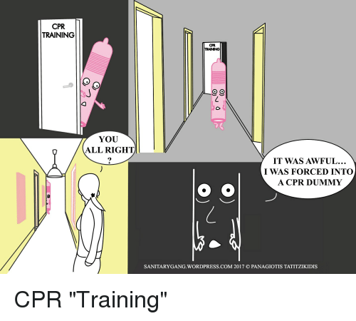 """Cpr Dummy: CPR  TRAINING  YOU  ALL RIGHT  CPR  TRAINING  O O  IT WAS AWFUL...  I WAS FORCED INTO  A CPR DUMMY  O O  SANITARY GANG WORD PRESS COM 2017 PANAGIOTIS TATITZIKIDIS CPR """"Training"""""""