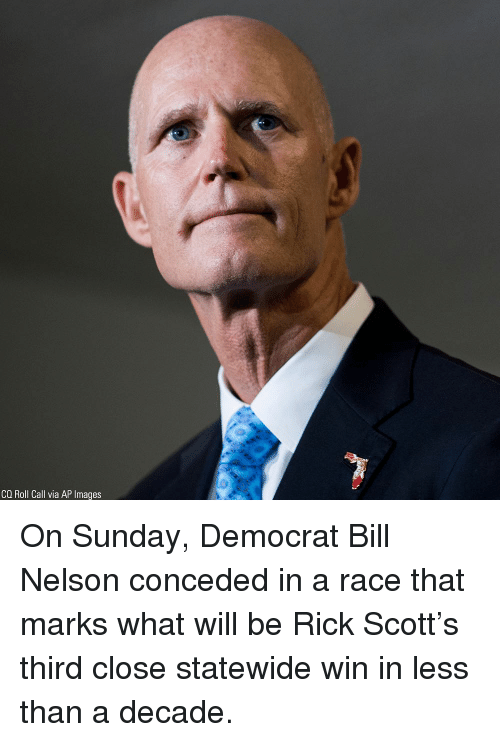ap images: CQ Roll Call via AP Images On Sunday, Democrat Bill Nelson conceded in a race that marks what will be Rick Scott's third close statewide win in less than a decade.