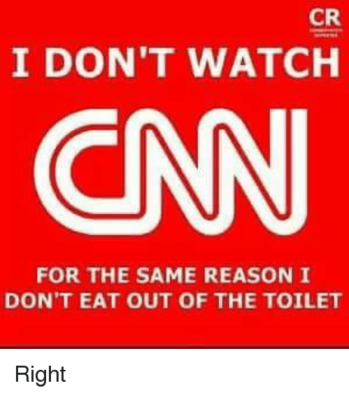 cnn.com, Memes, and Watch: CR  I DON'T WATCH  CNN  FOR THE SAME REASON I  DON'T EAT OUT OF THE TOILET Right