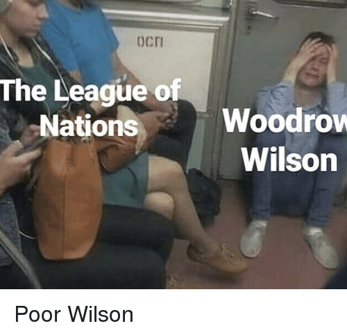 History, The League, and League: cr  The League of  Nations  Woodrow  Wilson