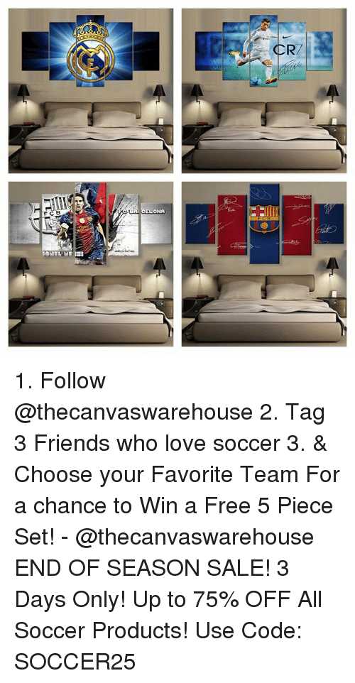 Friends, Love, and Memes: CR7  FCB  EUONA 1. Follow @thecanvaswarehouse 2. Tag 3 Friends who love soccer 3. & Choose your Favorite Team For a chance to Win a Free 5 Piece Set! - @thecanvaswarehouse END OF SEASON SALE! 3 Days Only! Up to 75% OFF All Soccer Products! Use Code: SOCCER25