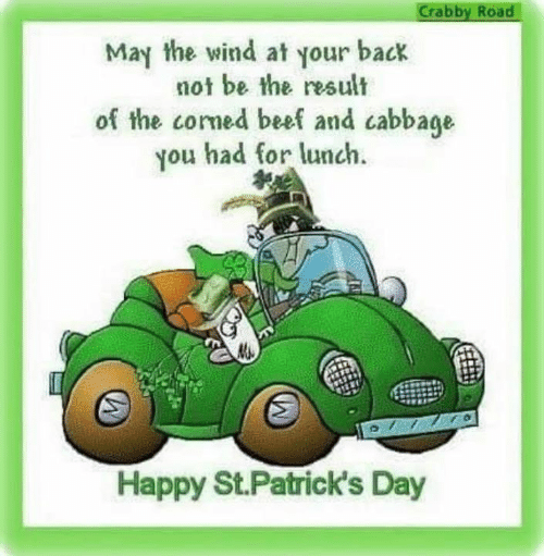 cabbage: Crabby Road  May the wind at your back  not be the result  of the comed beef and cabbage  ou had for lunch  Happy St.Patrick's Day