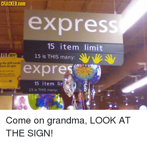 Funny, Grandma, and Express: CRACKED com  express  15 item limit  15 is THIS many:  a far gift cardi  save on  expres  15 item lin  15 is THIS many Come on grandma, LOOK AT THE SIGN!