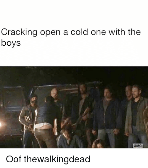 Memes, Cold, and A Cold One: Cracking open a cold one with the  boys  aMC Oof thewalkingdead