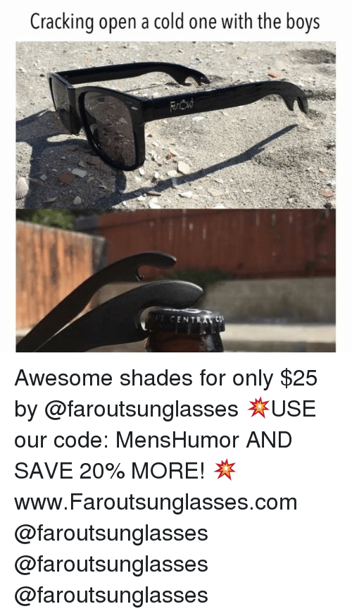 Memes, Awesome, and Cold: Cracking open a cold one with the boys Awesome shades for only $25 by @faroutsunglasses 💥USE our code: MensHumor AND SAVE 20% MORE! 💥 www.Faroutsunglasses.com @faroutsunglasses @faroutsunglasses @faroutsunglasses