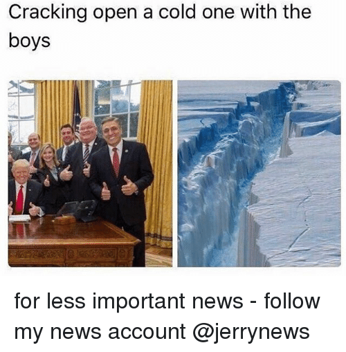 Funny, News, and Cold: Cracking open a cold one with the  boys for less important news - follow my news account @jerrynews
