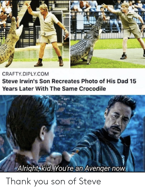 with-the-same: CRAFTY.DIPLY.COM  Steve Irwin's Son Recreates Photo of His Dad 15  Years Later With The Same Crocodile  @Manuel Bond  Alright kid. You're an Avenger now Thank you son of Steve